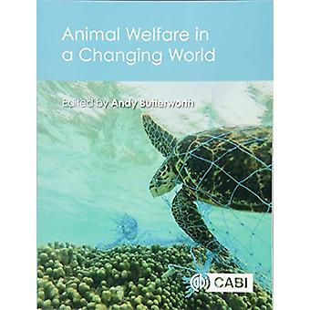 Animal Welfare in a Changing World by Dr Andrew Butterworth - 9781786
