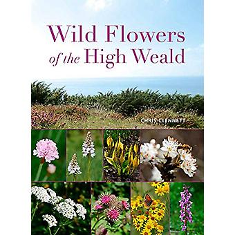 Wild Flowers of the High Weald by Chris Clennett - 9781842466667 Book