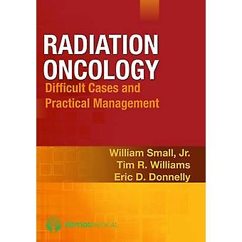 Radiation Oncology - Difficult Cases and Practical Management by Willi