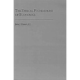 The Ethical Foundations of Economics by John J. Piderit - 97808784036