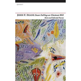 Snow Falling on Chestnut Hill - New and Selected Poems by John F. Dean