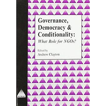 Governance - Democracy and Conditionality - What Role for NGOs? by And