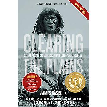 Clearing the Plains - Disease - Politics of Starvation - and the Loss