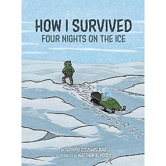 How I Survived - Four Nights on the Ice by Serapio Ittusardjuat - 9781