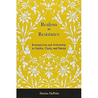 Realism as Resistance - Romanticism and Authorship in Galdos - Clarin