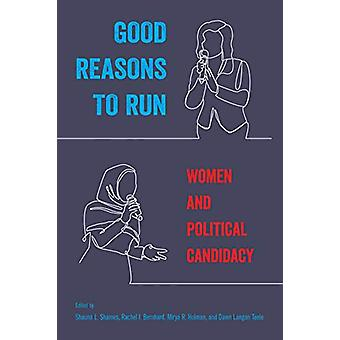 Good Reasons to Run - Women and Political Candidacy by Shauna L. Shame