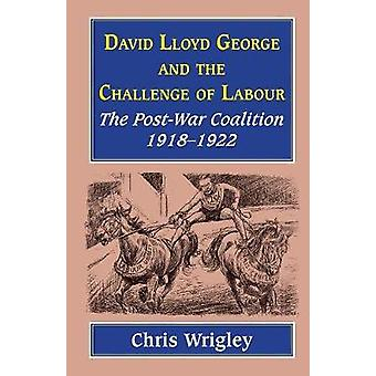 Lloyd George and the Challenge Labour by Professor Chris Wrigley - 97