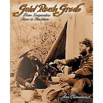 Gold Rush Grub - From Turpentine Stew to Hoochinoo by Ann Chandonnet -