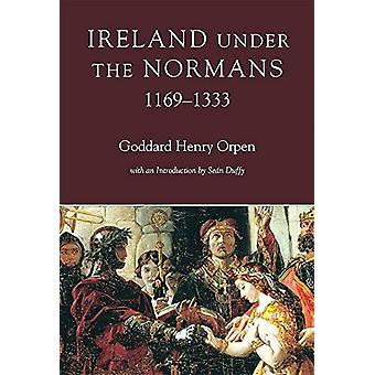 Ireland under the Normans - 1169-1333 by G.H. Orpen - 9781846828188 B