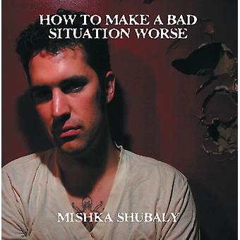 Mishka Shubaly - How to Make a Bad Situation Worse [Vinyl] USA import