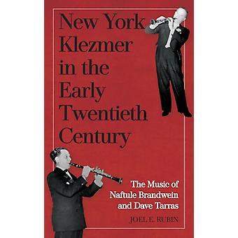 New York Klezmer in the Early Twentieth Century  The Music of Naftule Brandwein and Dave Tarras by Joel E Rubin