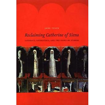 Reclaiming Catherine of Siena - Literacy Literature and the Signs of Others