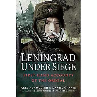 Leningrad Under Siege: First-hand Accounts of the Ordeal