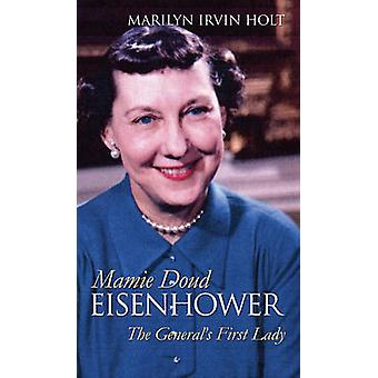 Mamie Doud Eisenhower - The General's First Lady by Marilyn Irvin Holt