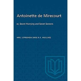 Antoinette de Mirecourt - or - Secret Marrying and Secret Sorrows by R