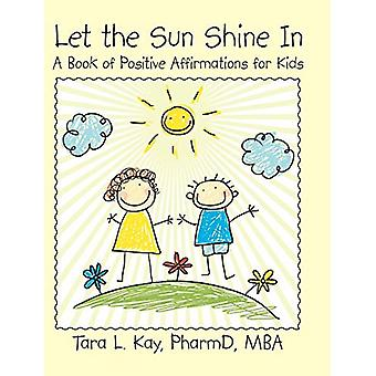 Let the Sun Shine in - A Book of Positive Affirmations for Kids by Pha