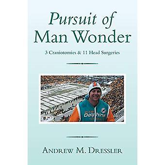 Pursuit of Man Wonder - 3 Craniotomies & 11 Head Surgeries by Andr
