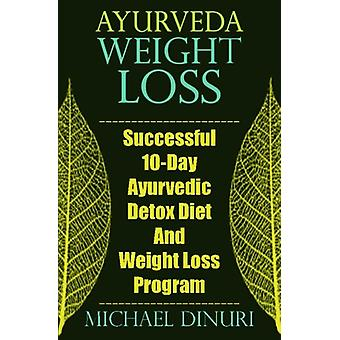 Ayurveda Weight Loss - Successful 10-Day Ayurvedic Detox Diet and Weig