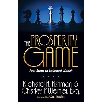 The Prosperity Game - Four Steps To Unlimited Wealth by Richard A Fish