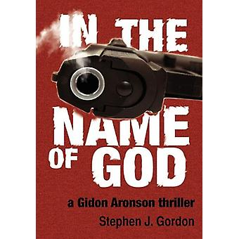 In the Name of God - A Gidon Aronson Thriller by Stephen J Gordon - 97