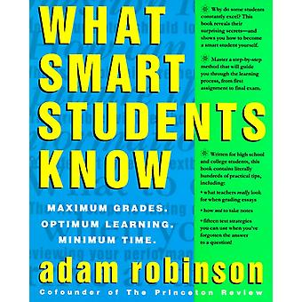 What Smart Students Know  Maximum Grades. Optimum Learning. Minimum Time. by Adam Robinson