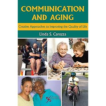 Communications and Aging Approaches Creative Approaches to Improving the Quality of Life