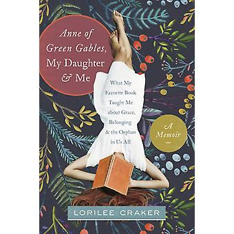 Anne Of Green Gables My Daughter And Me by Lorilee Craker