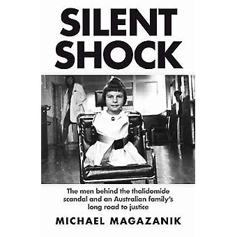 Silent Shock  The Men Behind the Thalidomide Scandal and an Australian Familys Long Road to Justice by Michael Magazanik