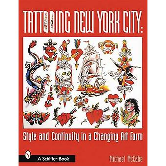 Tattooing New York City Style and Continuity in a Changing Art Form by Michael McCabe