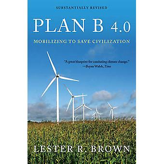 Plan B 4.0 - Mobilizing to Save Civilization (Substantially Revised ed
