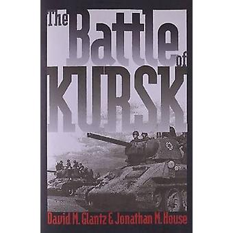 The Battle of Kursk by David M. Glantz - Jonathan M House - 978070061