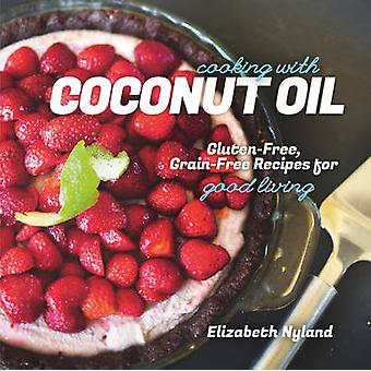 Cooking with Coconut Oil - Gluten-Free - Grain-Free Recipes for Good L