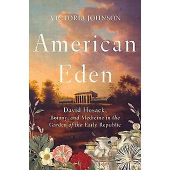 Amerikanska Eden - David Hosack - botanik- och medicin i trädgård