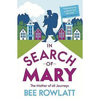 À la recherche de Marie - mère de tous les voyages de Rowlatt Bee - 978184