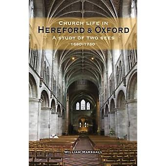 Church Life in Hereford and Oxford - A Study of Two Sees - 1660-1760 b