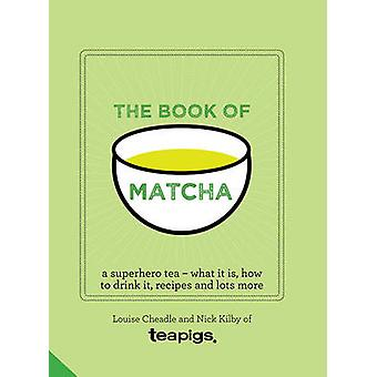 The Book of Matcha - A Superhero Tea - What it is - How to Drink it -