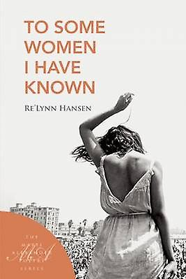 To Some Women I Have Known by Re'Lynn Hanson - 9781935210689 Book