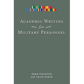 Academic Writing for Military Personnel by Adam Chapnick - Craig Ston