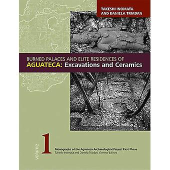 Burned Palaces and Elite Residences of Aguateca - Excavations and Cera