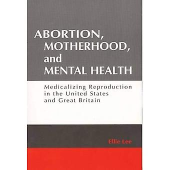 Abortion, Motherhood, and Mental Health: Medicalizing Reproduction in the United States and Great Britian