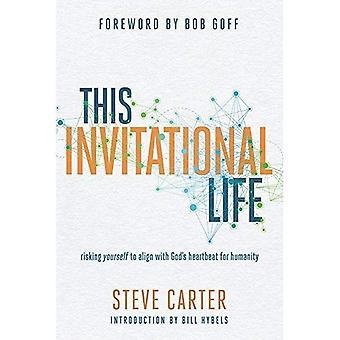 Cette vie Invitational: Risquer vous-même pour aligner avec battement du cœur de Dieu pour l'humanité (Steve Carter)
