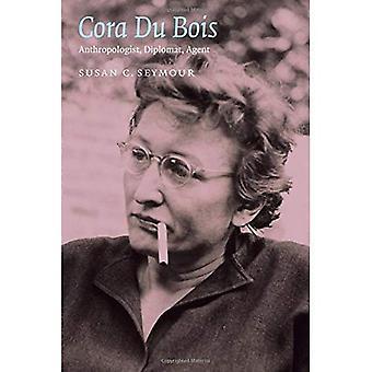 Cora Du Bois: Anthropologe, Diplomat, Agent (kritische Studien in der Geschichte der Anthropologie)