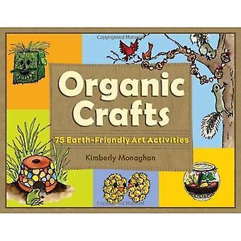 Organiska hantverk: 75 jord-vänlig konst verksamhet
