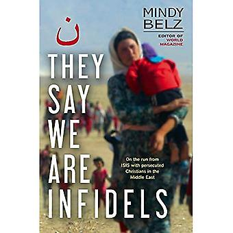 They Say We Are Infidels: On the run with persecuted� Christians in the Middle East