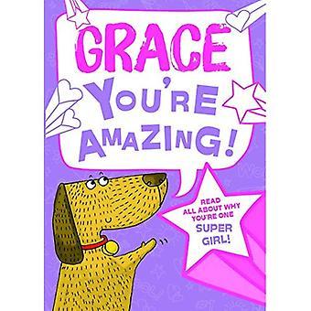 Grace - du bist erstaunlich!: Lesen Sie alles über warum du ein Super Mädchen bist!