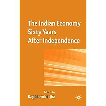 The Indian Economy Sixty Years After Independence by Jha & Raghbendra