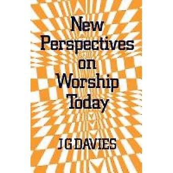 New Perspectives on Worship Today by Davies & J. G.