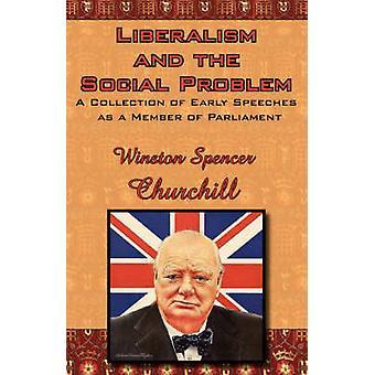 الليبرالية ومشكلة اجتماعية بجمع خطب المبكر كعضو في برلمان ونستون تشرشل آند س.