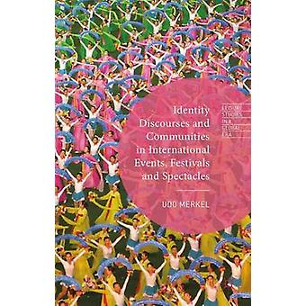 Identity Discourses and Communities in International Events Festivals and Spectacles by Merkel & Udo