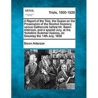 En betænkning af retssagen dronningen om retsforfølgning af Scorton nonnekloster versus Gathercole før Mr. Baron Alderson og en special Jury på Yorkshire sommer oldtidens på lørdag den 14 juli af Alderson & Baron